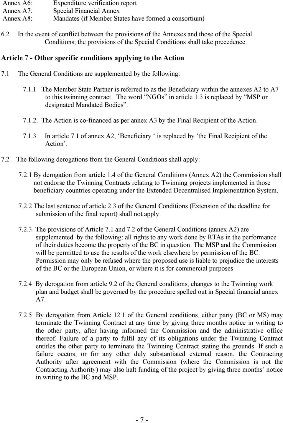 Article 7 - Other specific conditions applying to the Action 7.1 The General Conditions are supplemented by the following: 7.1.1 The Member State Partner is referred to as the Beneficiary within the annexes A2 to A7 to this twinning contract.
