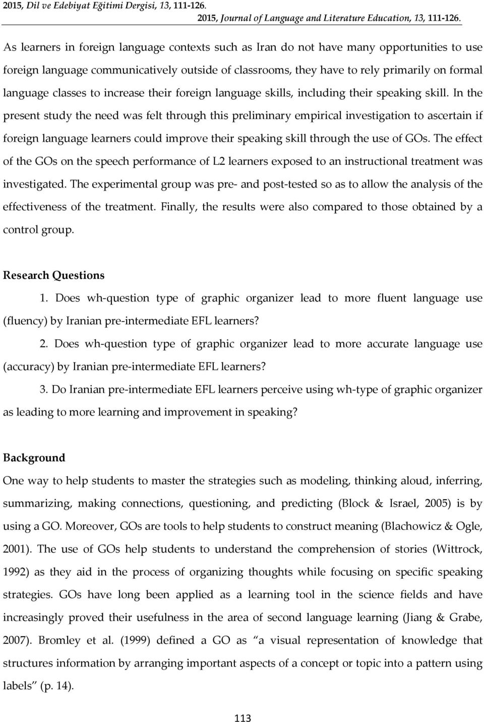 In the present study the need was felt through this preliminary empirical investigation to ascertain if foreign language learners could improve their speaking skill through the use of GOs.