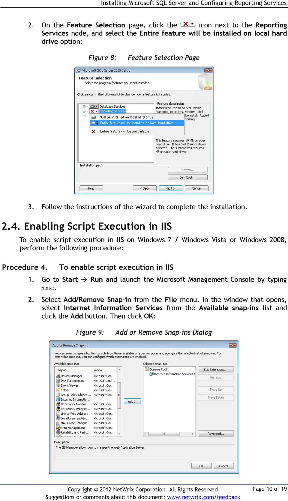 Enabling Script Execution in IIS To enable script execution in IIS on Windows 7 / Windows Vista or Windows 2008, perform the following procedure: Procedure 4. To enable script execution in IIS 1.