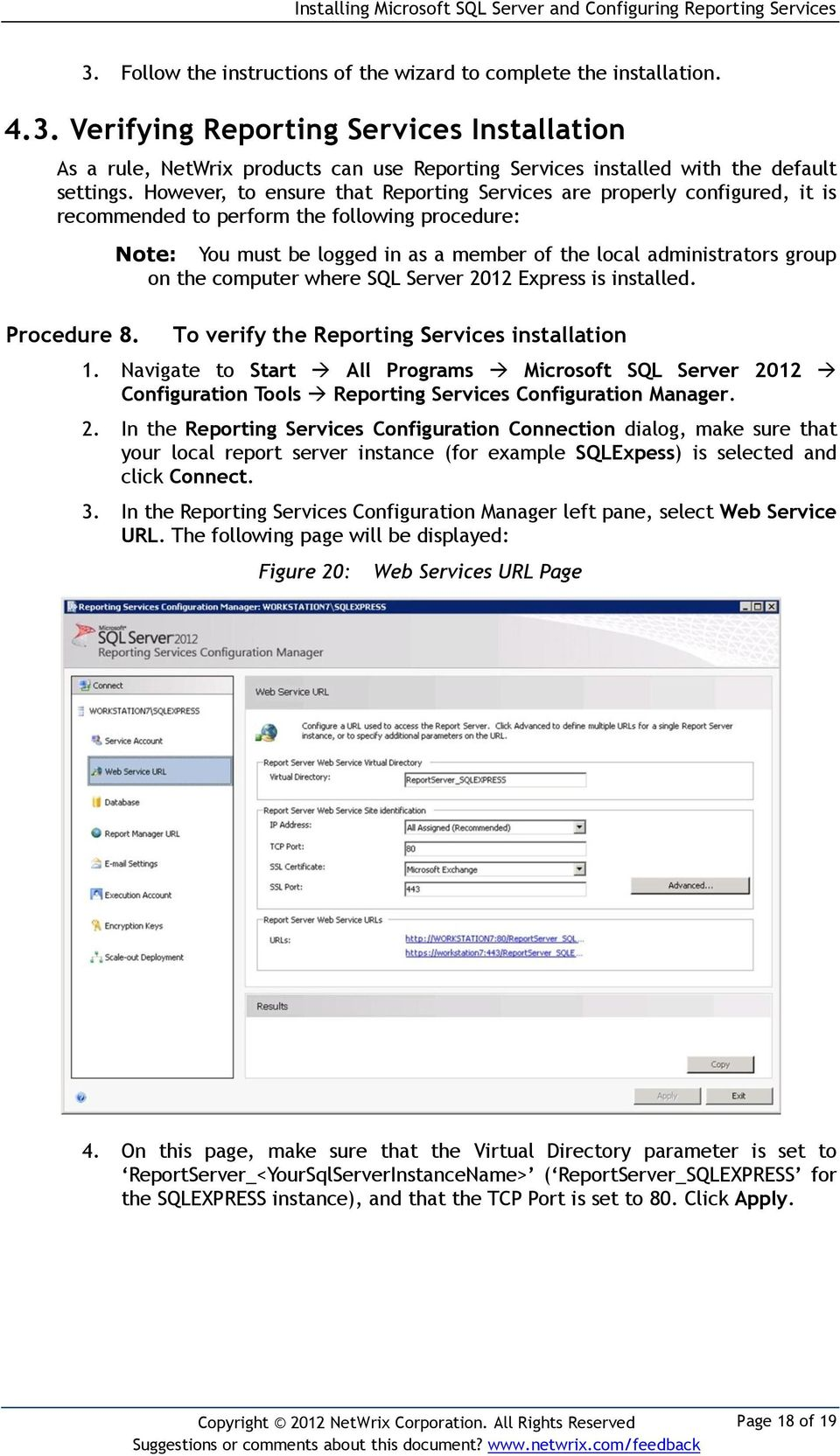 Note: You must be logged in as a member of the local administrators group on the computer where SQL Server 2012 Express is installed. To verify the Reporting Services installation 1.