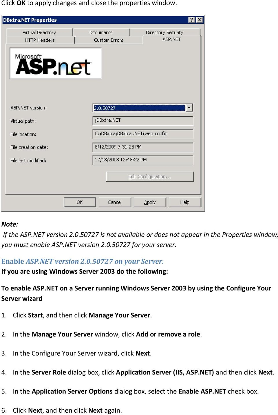 NET on a Server running Windows Server 2003 by using the Configure Your Server wizard 1. Click Start, and then click Manage Your Server. 2. In the Manage Your Server window, click Add or remove a role.