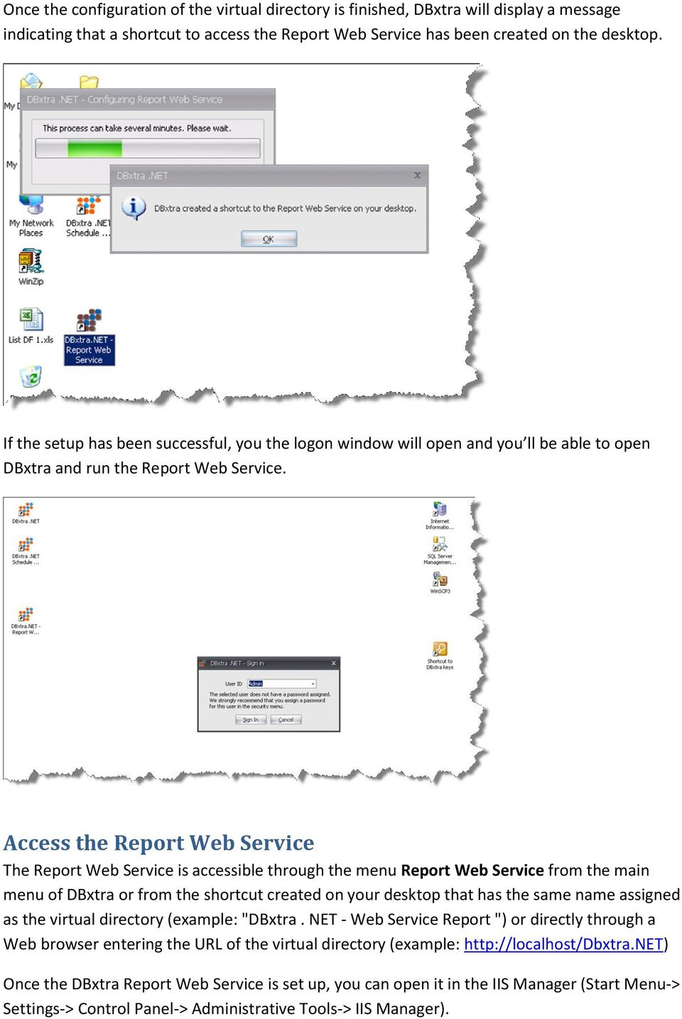 Access the Report Web Service The Report Web Service is accessible through the menu Report Web Service from the main menu of DBxtra or from the shortcut created on your desktop that has the same name