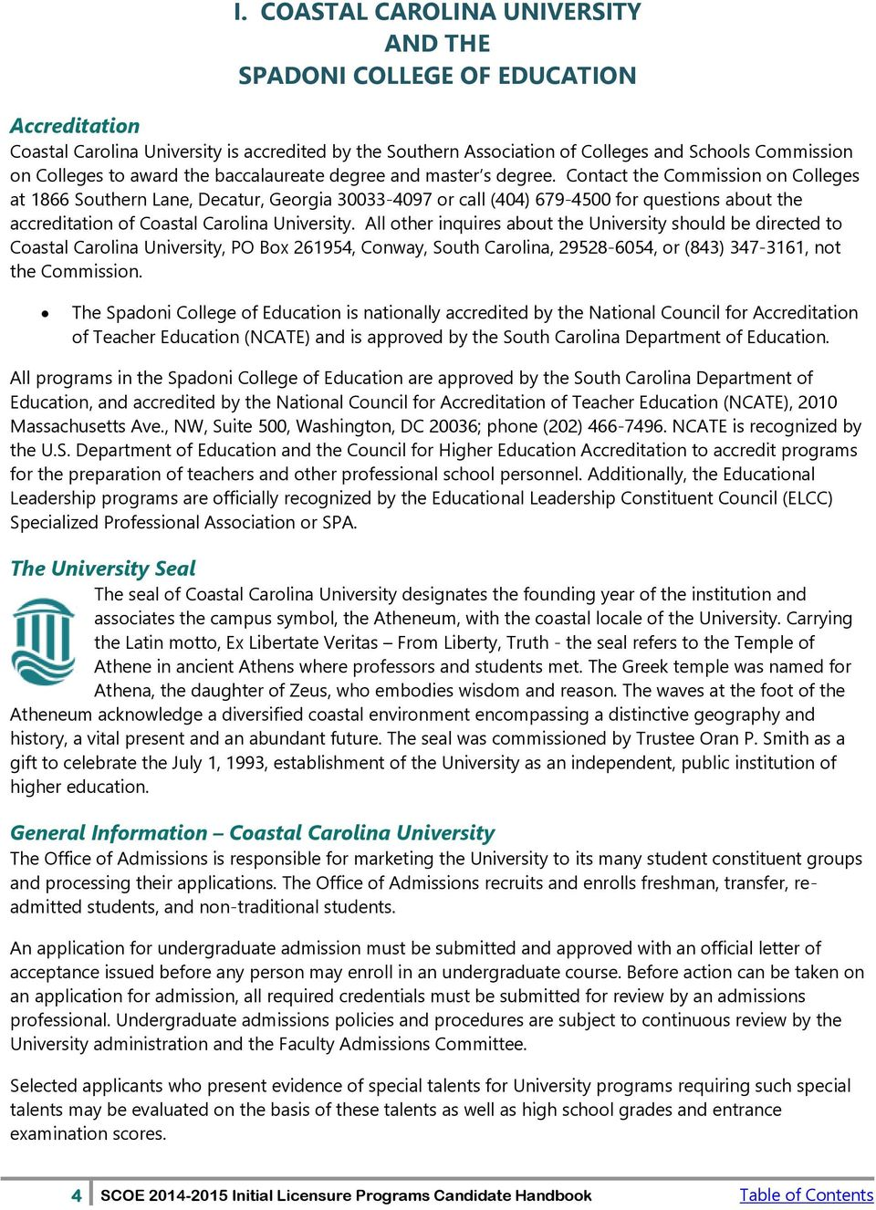 Contact the Commission on Colleges at 1866 Southern Lane, Decatur, Georgia 30033-4097 or call (404) 679-4500 for questions about the accreditation of Coastal Carolina University.