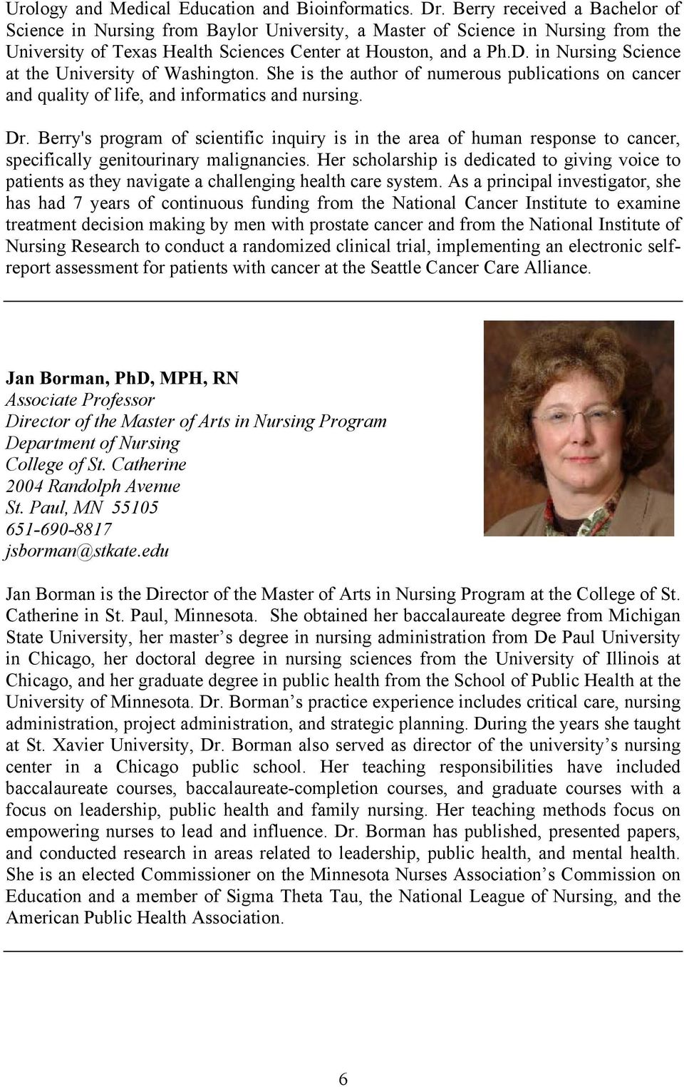 in Nursing Science at the University of Washington. She is the author of numerous publications on cancer and quality of life, and informatics and nursing. Dr.