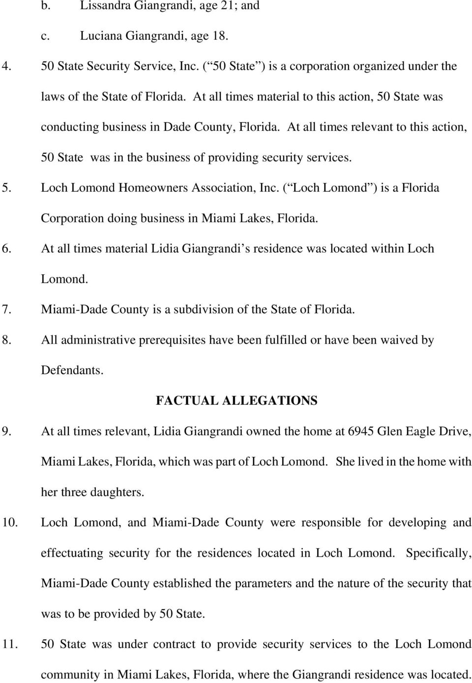 ( Loch Lomond ) is a Florida Corporation doing business in Miami Lakes, Florida. 6. At all times material Lidia Giangrandi s residence was located within Loch Lomond. 7.