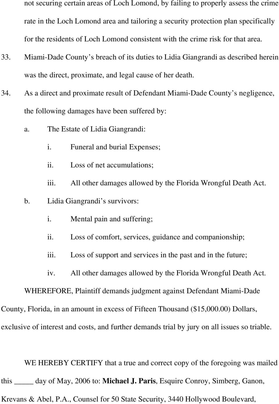 As a direct and proximate result of Defendant Miami-Dade County s negligence, the following damages have been suffered by: a. The Estate of Lidia Giangrandi: i.