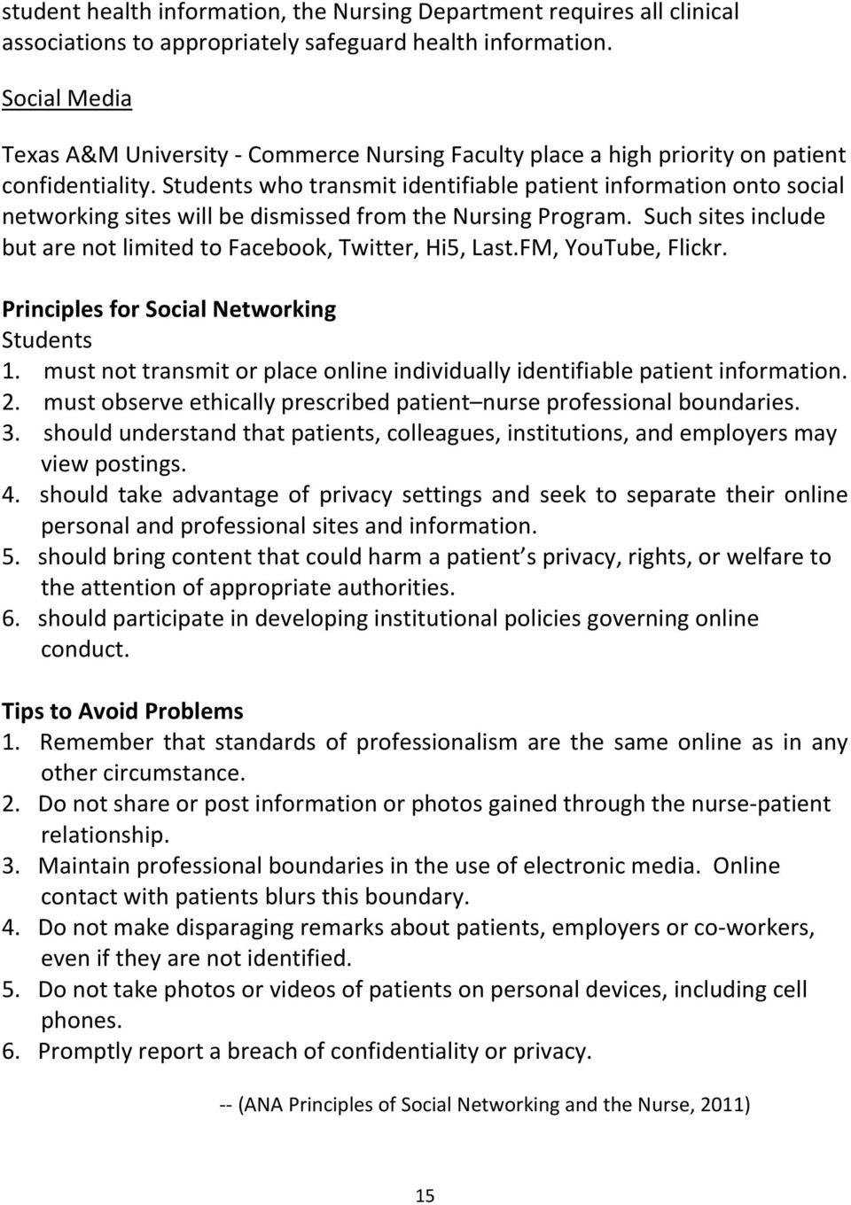 Students who transmit identifiable patient information onto social networking sites will be dismissed from the Nursing Program. Such sites include but are not limited to Facebook, Twitter, Hi5, Last.