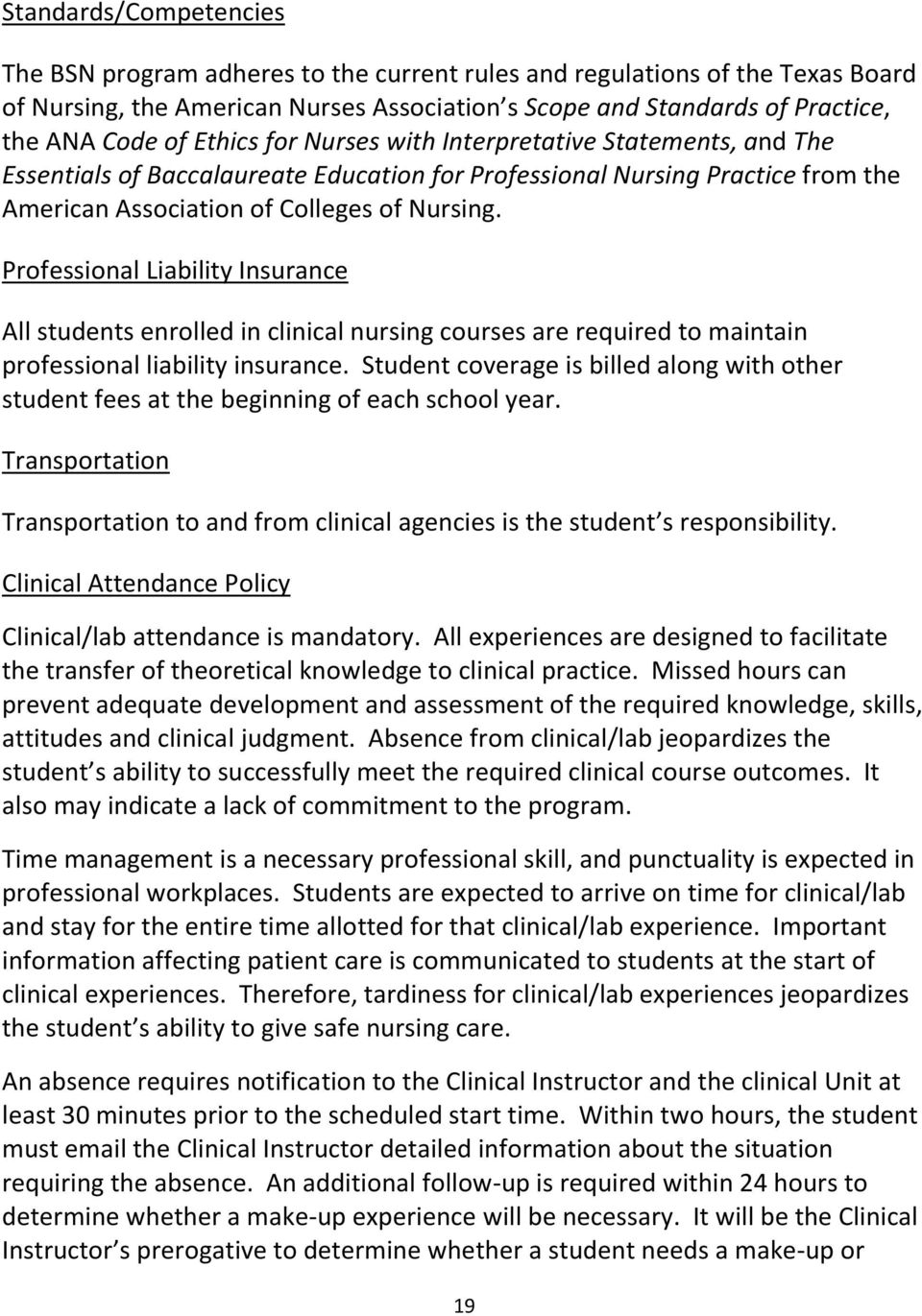 Professional Liability Insurance All students enrolled in clinical nursing courses are required to maintain professional liability insurance.