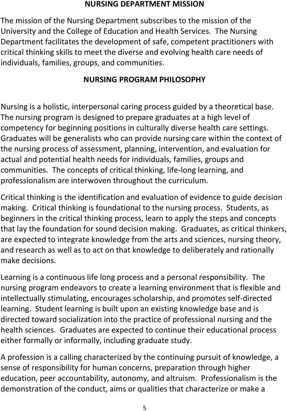 and communities. NURSING PROGRAM PHILOSOPHY Nursing is a holistic, interpersonal caring process guided by a theoretical base.