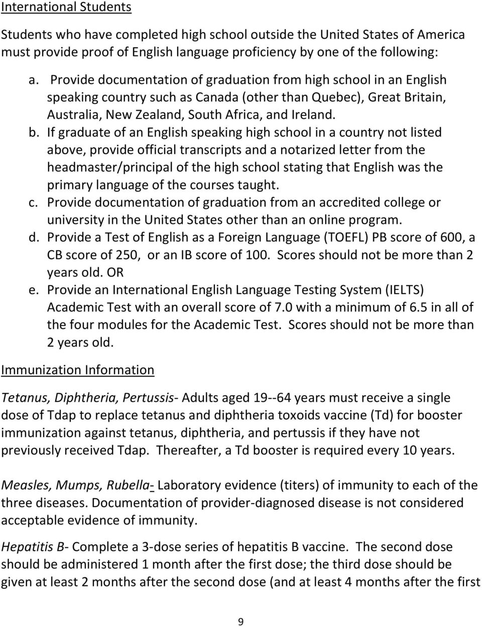 If graduate of an English speaking high school in a country not listed above, provide official transcripts and a notarized letter from the headmaster/principal of the high school stating that English