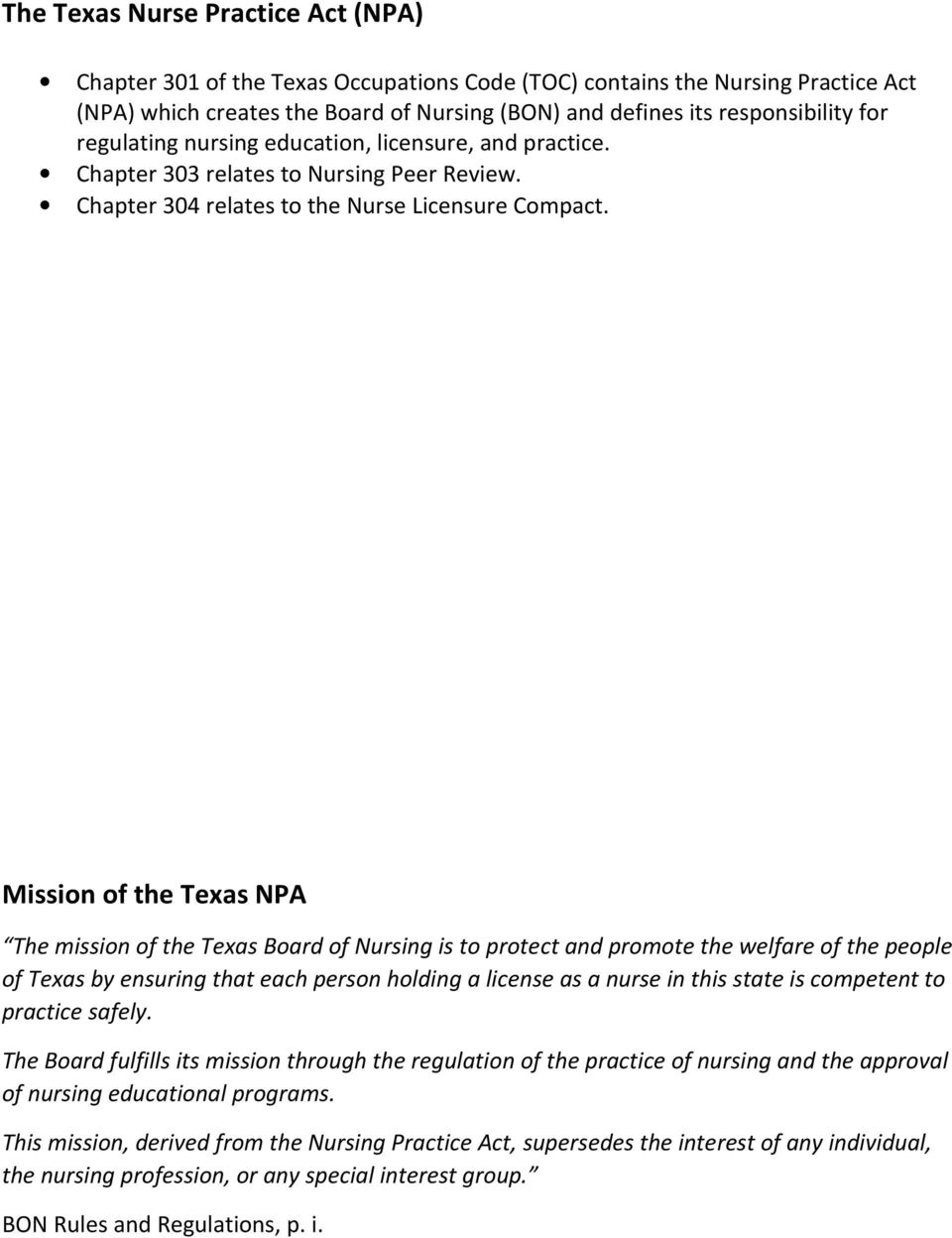 Mission of the Texas NPA The mission of the Texas Board of Nursing is to protect and promote the welfare of the people of Texas by ensuring that each person holding a license as a nurse in this state