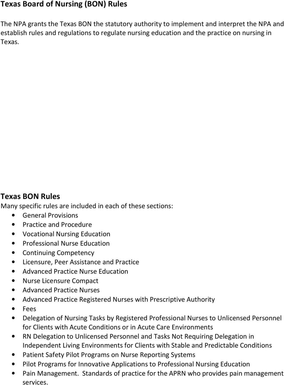 Texas BON Rules Many specific rules are included in each of these sections: General Provisions Practice and Procedure Vocational Nursing Education Professional Nurse Education Continuing Competency