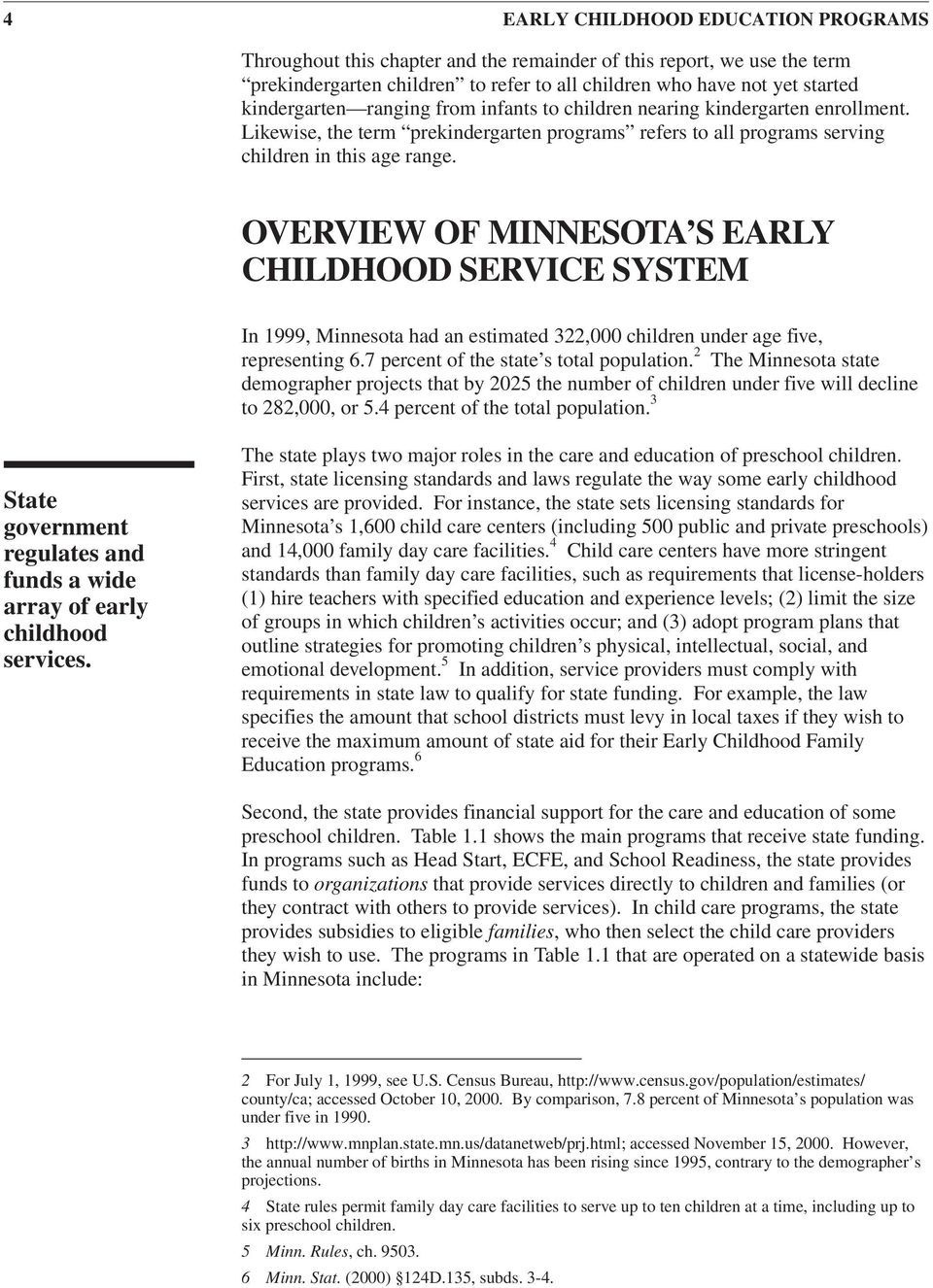 OVERVIEW OF MINNESOTA S EARLY CHILDHOOD SERVICE SYSTEM In 1999, Minnesota had an estimated 322,000 children under age five, representing 6.7 percent of the state s total population.