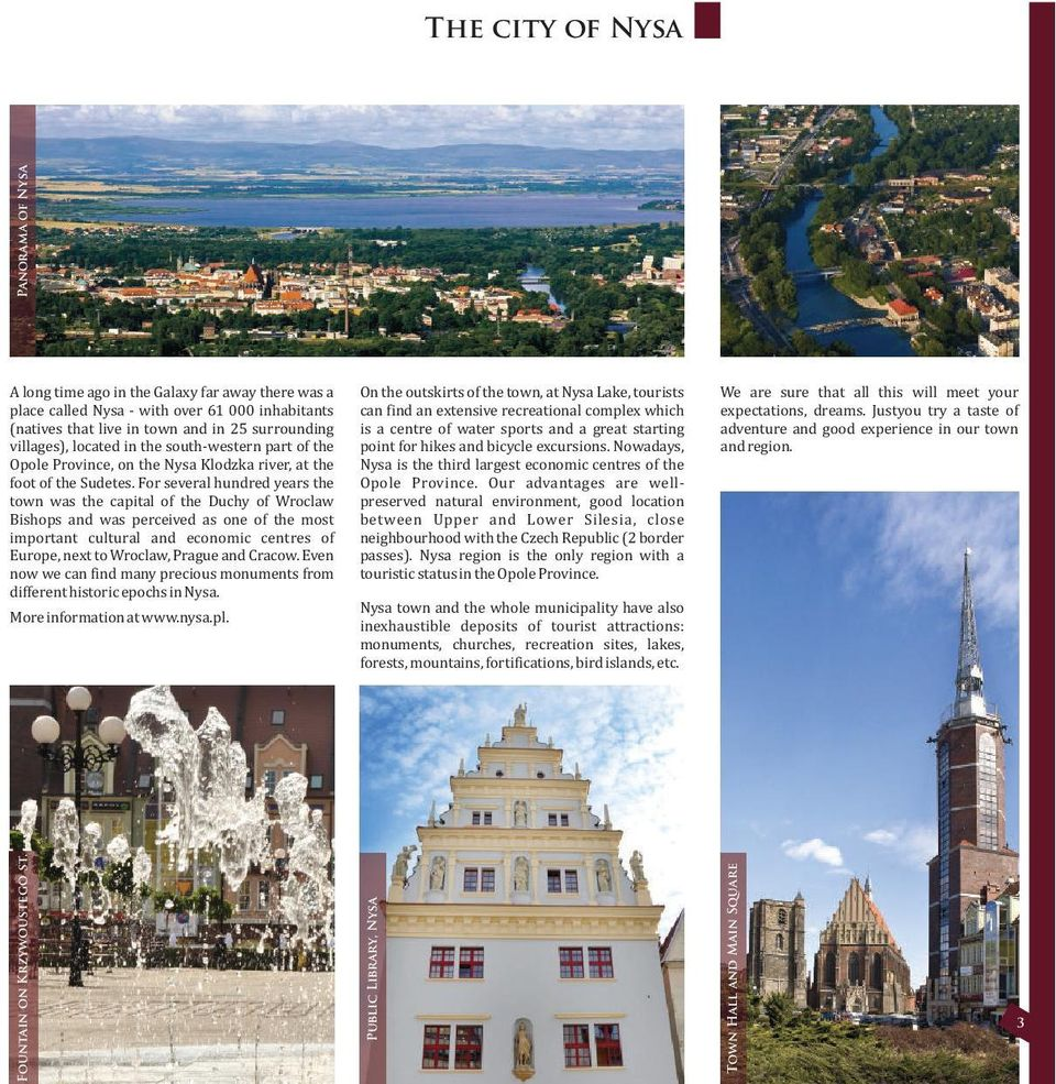 For several hundred years the town was the capital of the Duchy of Wroclaw Bishops and was perceived as one of the most important cultural and economic centres of Europe, next to Wroclaw, Prague and