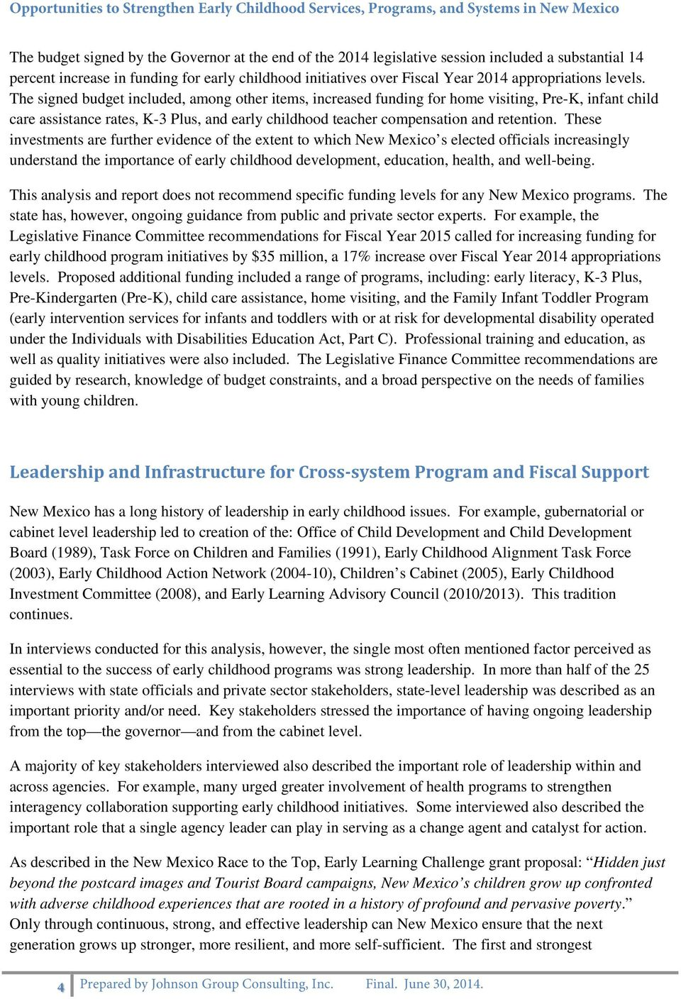 These investments are further evidence of the extent to which New Mexico s elected officials increasingly understand the importance of early childhood development, education, health, and well-being.