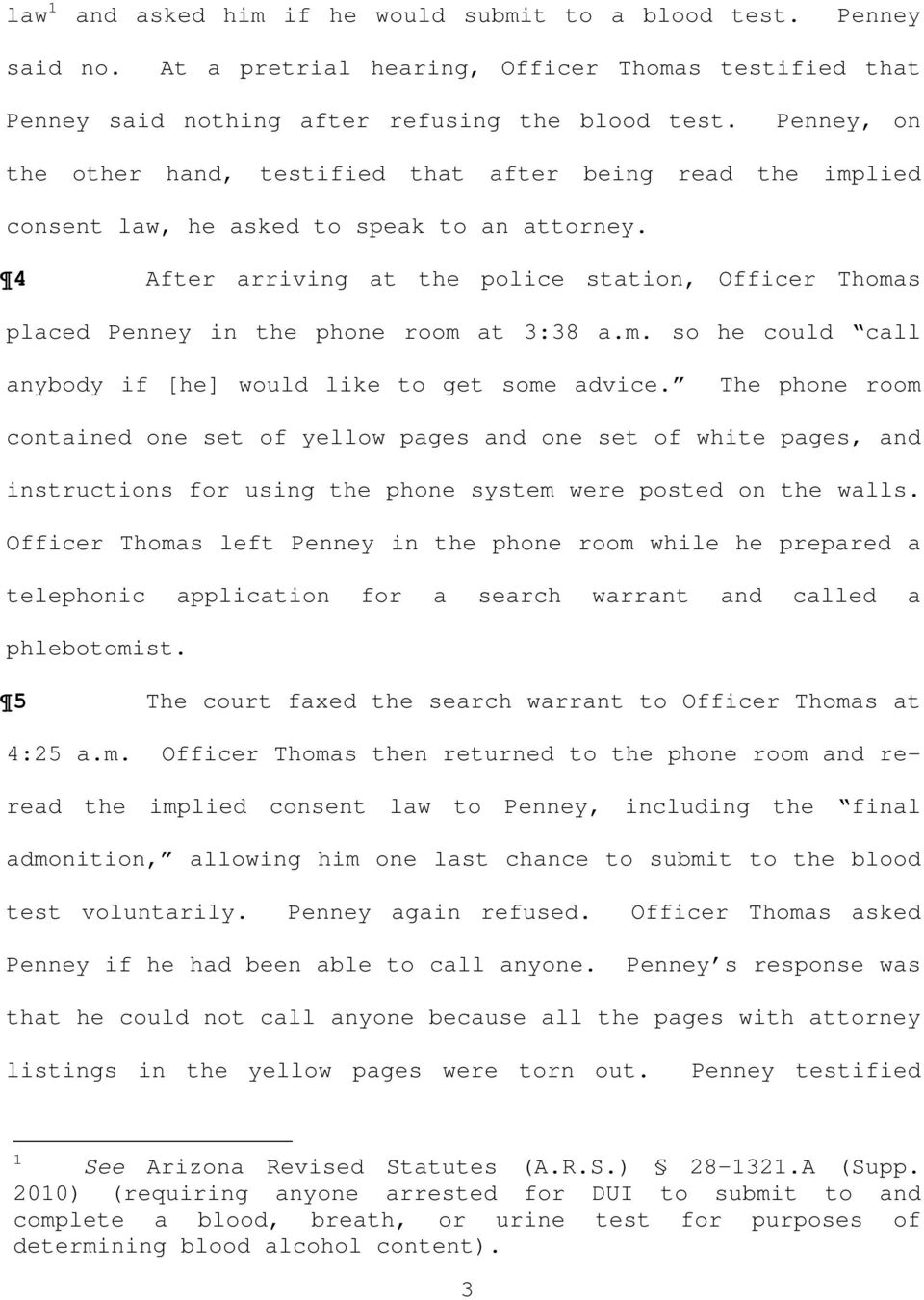 4 After arriving at the police station, Officer Thomas placed Penney in the phone room at 3:38 a.m. so he could call anybody if [he] would like to get some advice.