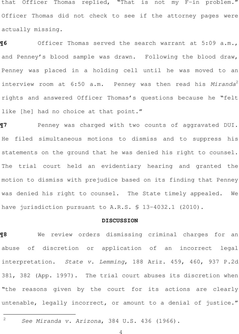 ved to an interview room at 6:50 a.m. Penney was then read his Miranda 2 rights and answered Officer Thomas s questions because he felt like [he] had no choice at that point.