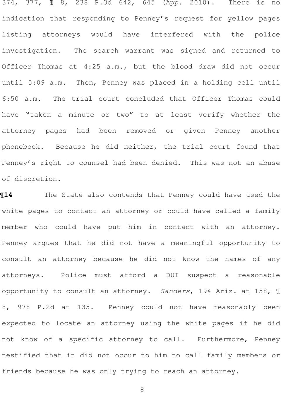 s at 4:25 a.m., but the blood draw did not occur until 5:09 a.m. Then, Penney was placed in a holding cell until 6:50 a.m. The trial court concluded that Officer Thomas could have taken a minute or two to at least verify whether the attorney pages had been removed or given Penney another phonebook.