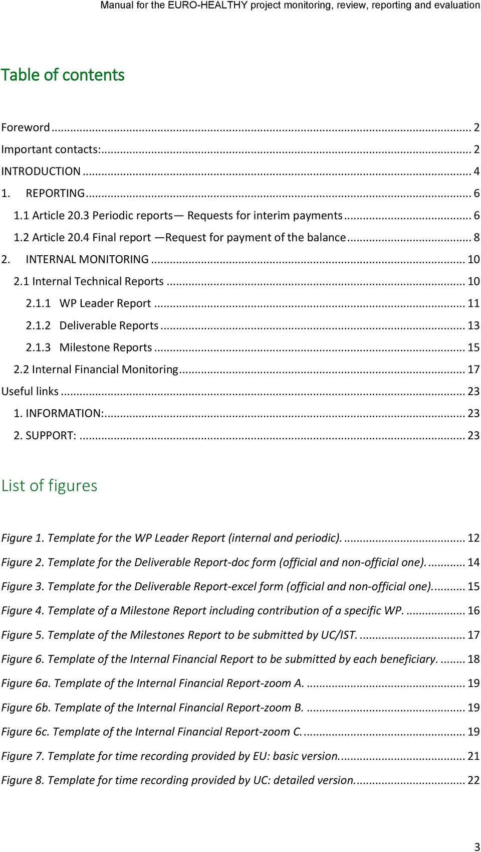 .. 15 2.2 Internal Financial Monitoring... 17 Useful links... 23 1. INFORMATION:... 23 2. SUPPORT:... 23 List of figures Figure 1. Template for the WP Leader Report (internal and periodic).