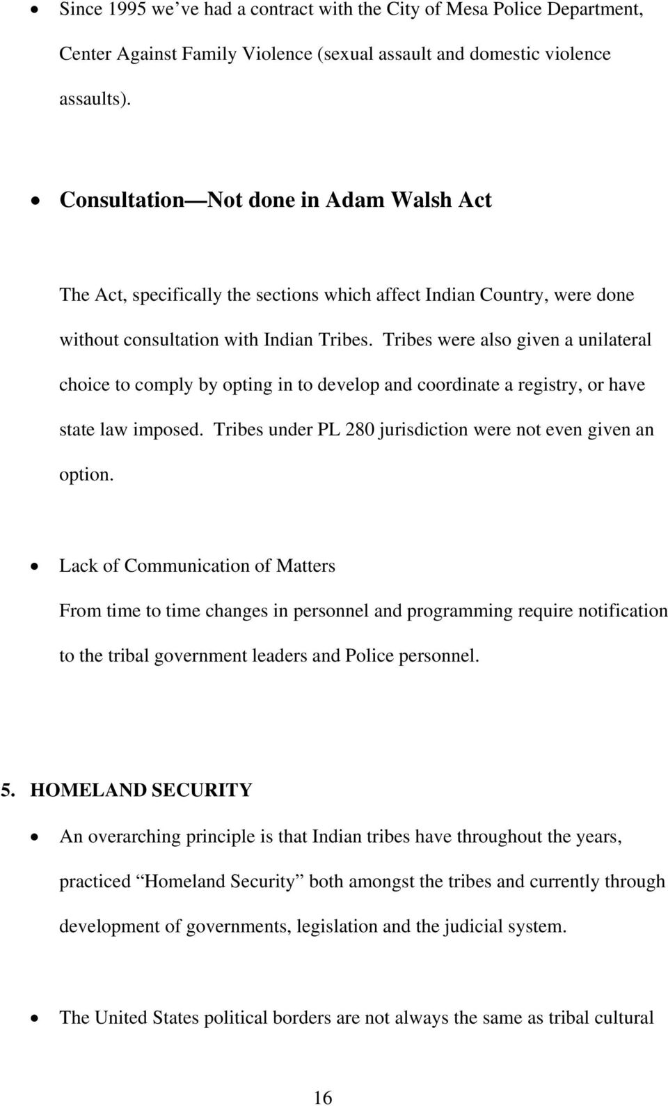 Tribes were also given a unilateral choice to comply by opting in to develop and coordinate a registry, or have state law imposed. Tribes under PL 280 jurisdiction were not even given an option.