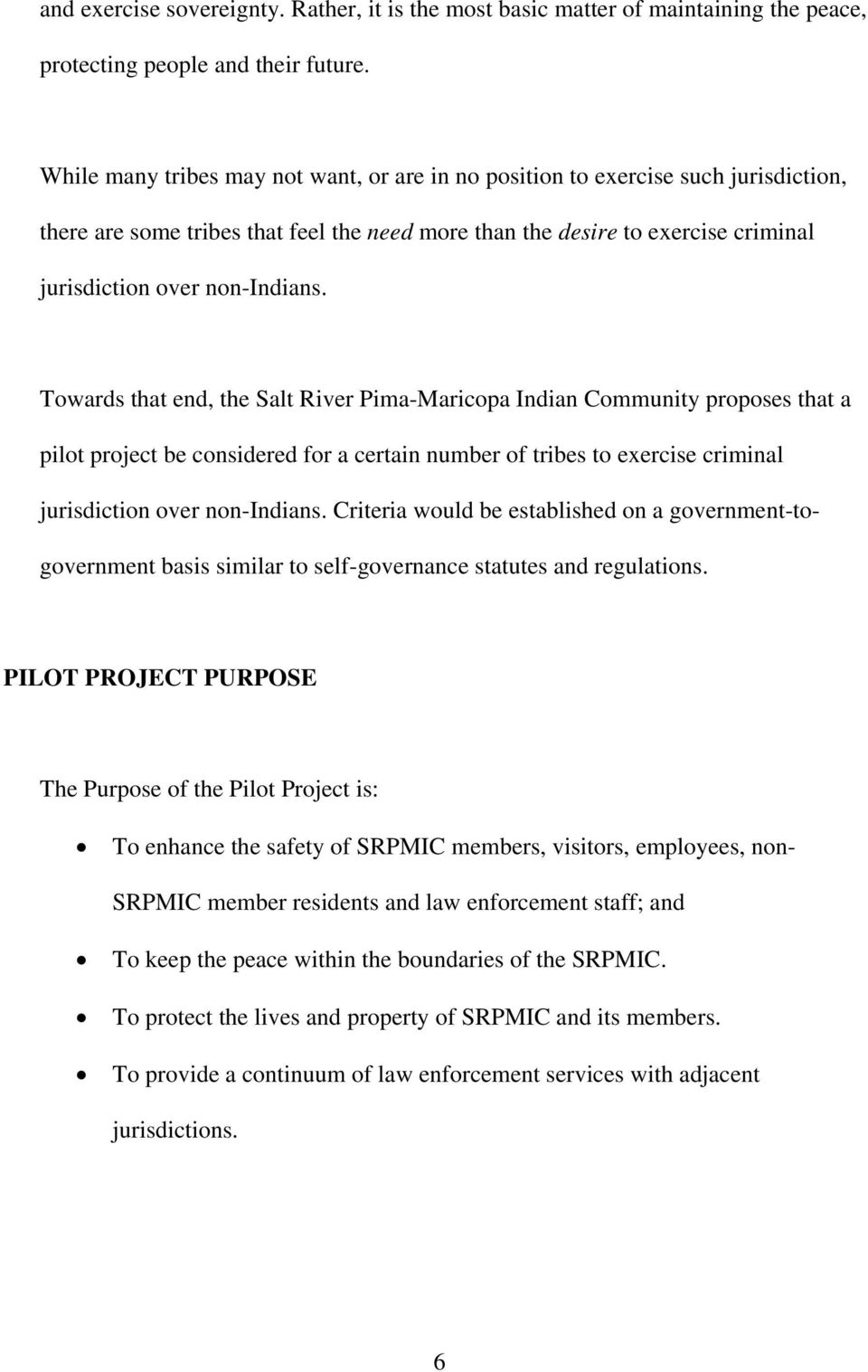 Towards that end, the Salt River Pima-Maricopa Indian Community proposes that a pilot project be considered for a certain number of tribes to exercise criminal jurisdiction over non-indians.