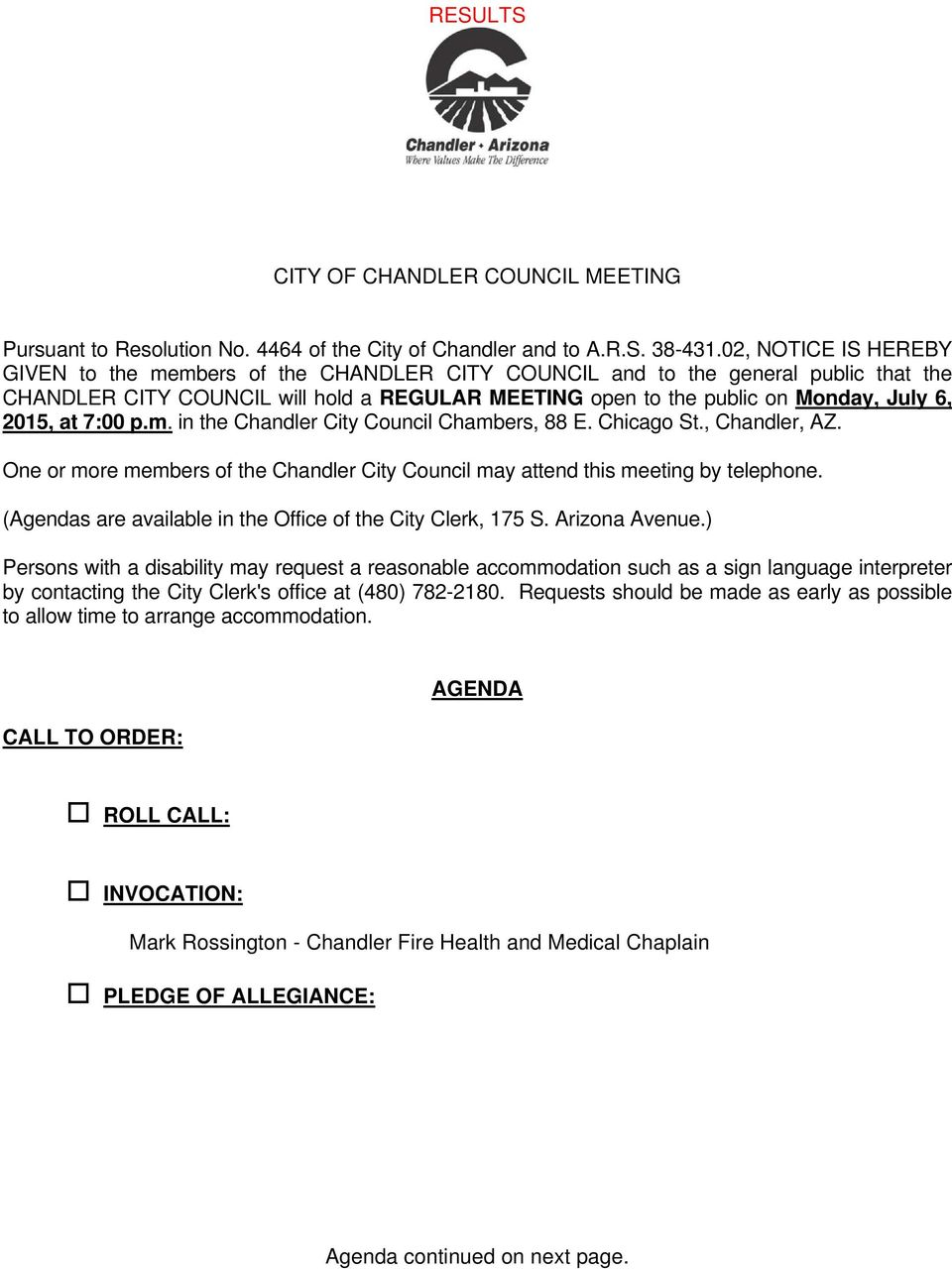 at 7:00 p.m. in the Chandler City Council Chambers, 88 E. Chicago St., Chandler, AZ. One or more members of the Chandler City Council may attend this meeting by telephone.