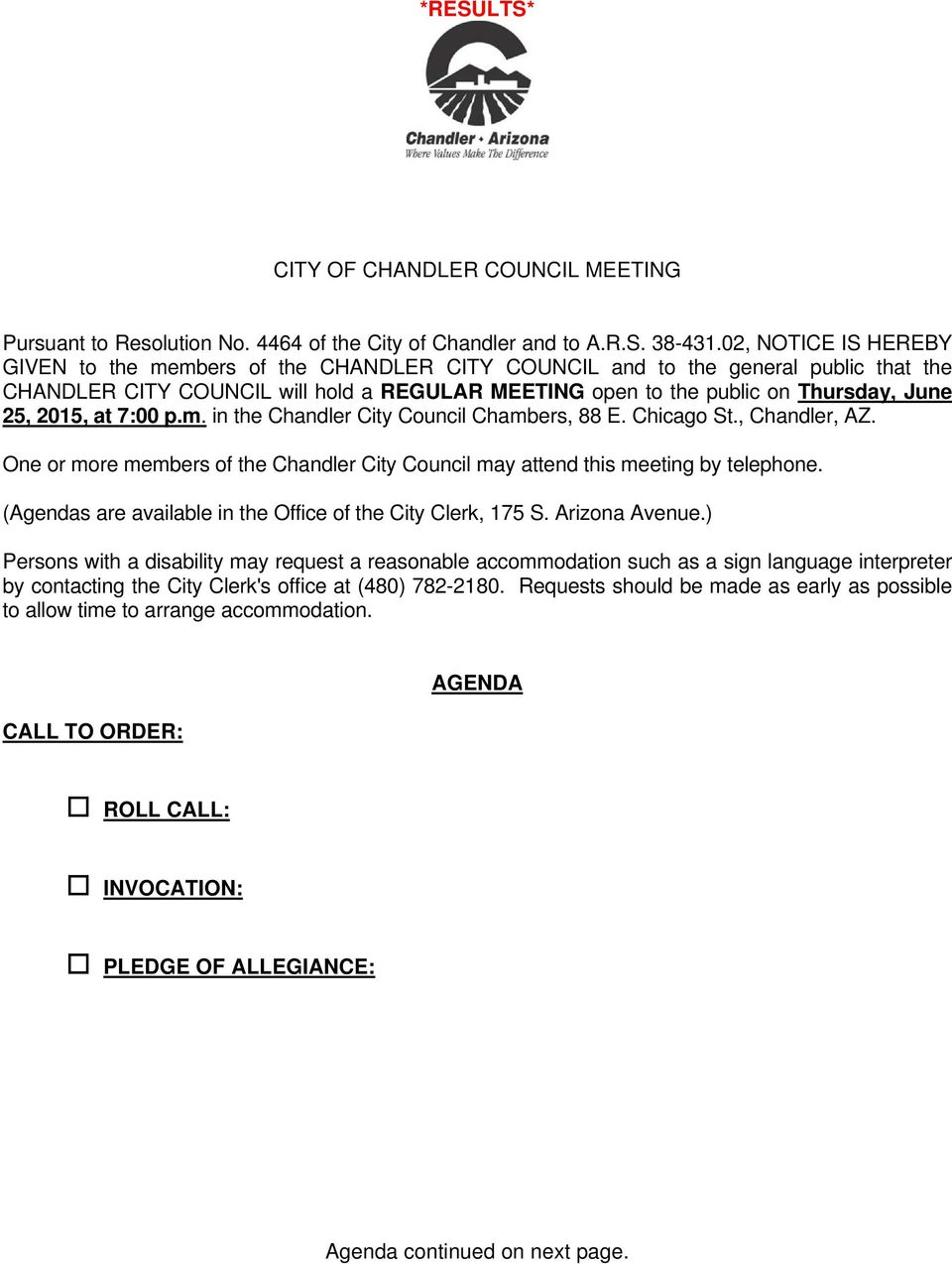 2015, at 7:00 p.m. in the Chandler City Council Chambers, 88 E. Chicago St., Chandler, AZ. One or more members of the Chandler City Council may attend this meeting by telephone.