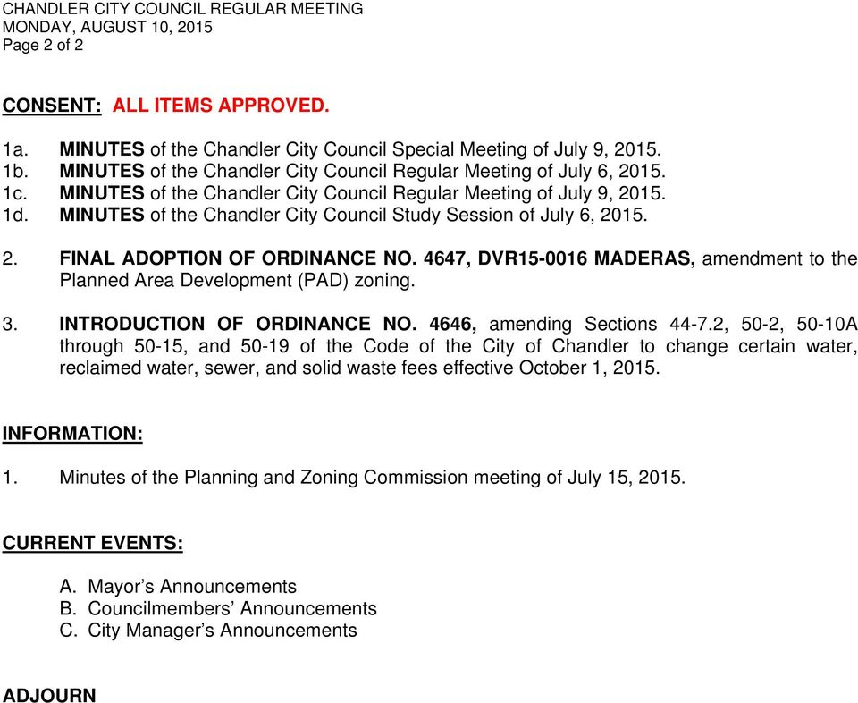 MINUTES of the Chandler City Council Study Session of July 6, 2015. 2. FINAL ADOPTION OF ORDINANCE NO. 4647, DVR15-0016 MADERAS, amendment to the Planned Area Development (PAD) zoning. 3.