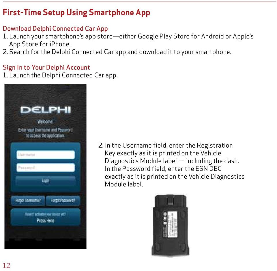 Search for the Delphi Connected Car app and download it to your smartphone. Sign In to Your Delphi Account 1.
