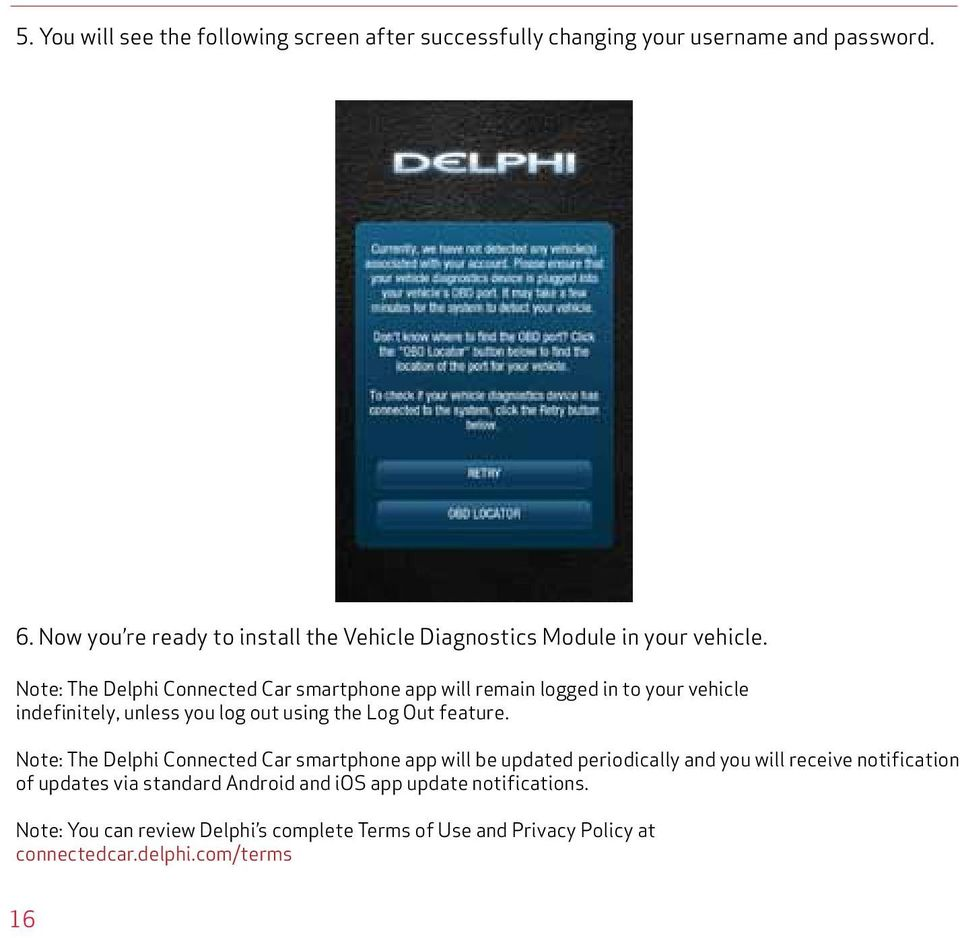 Note: The Delphi Connected Car smartphone app will remain logged in to your vehicle indefinitely, unless you log out using the Log Out feature.