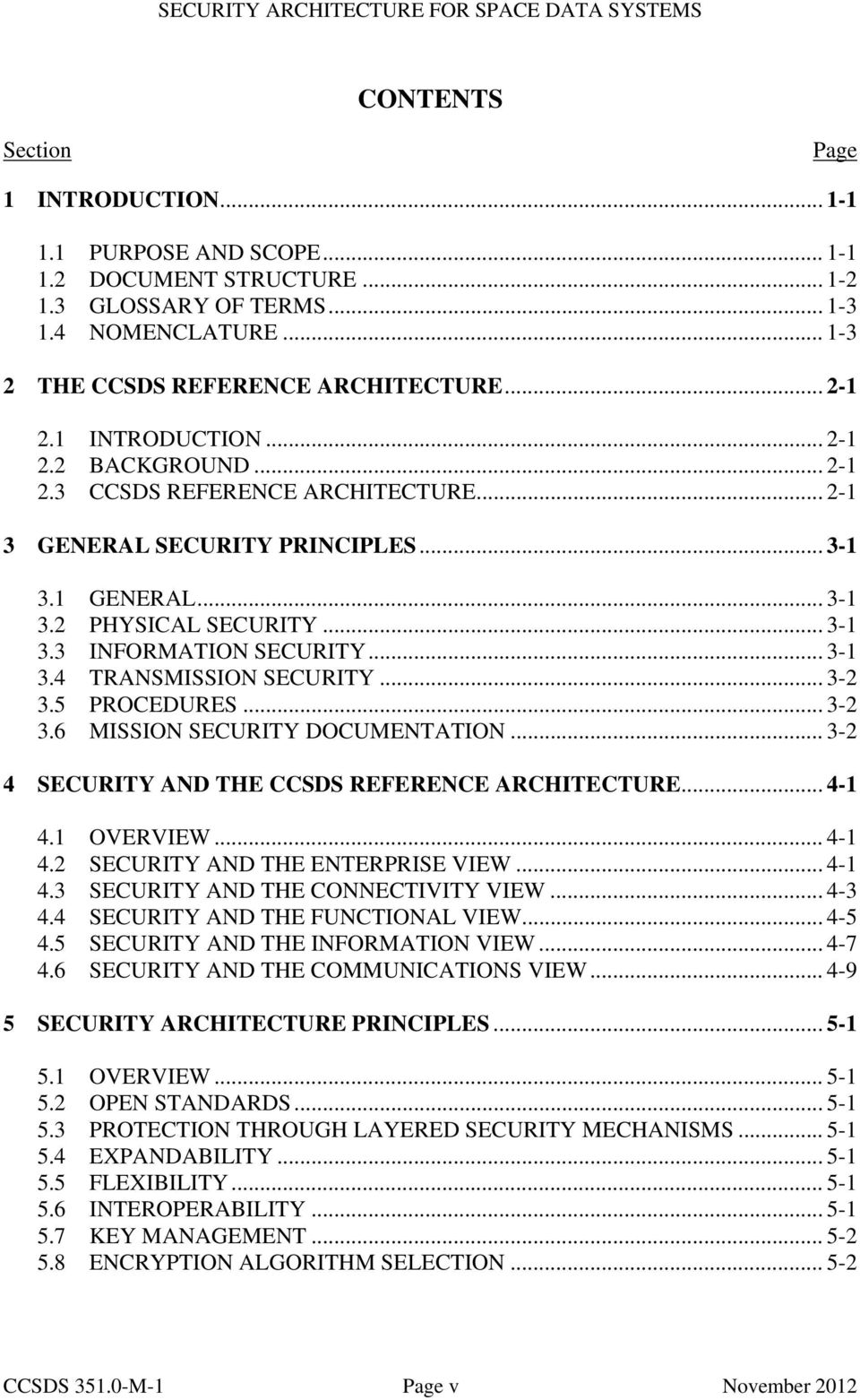 .. 3-1 3.4 TRANSMISSION SECURITY... 3-2 3.5 PROCEDURES... 3-2 3.6 MISSION SECURITY DOCUMENTATION... 3-2 4 SECURITY AND THE CCSDS REFERENCE ARCHITECTURE... 4-1 4.1 OVERVIEW... 4-1 4.2 SECURITY AND THE ENTERPRISE VIEW.