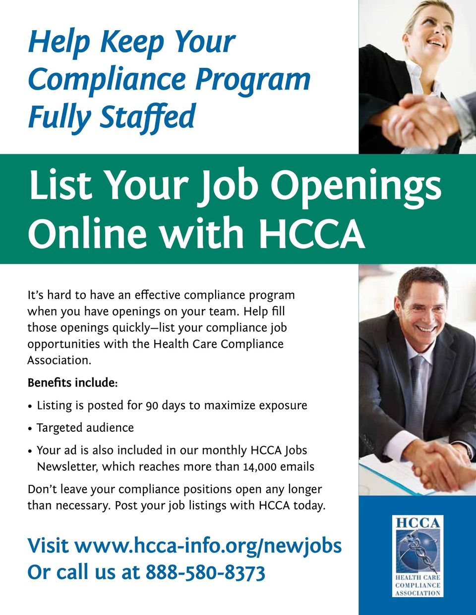 Benefits include: Listing is posted for 90 days to maximize exposure Targeted audience Your ad is also included in our monthly HCCA Jobs Newsletter, which