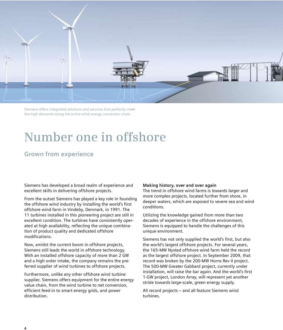 From the outset Siemens has played a key role in founding the offshore wind industry by installing the world s first offshore wind farm in Vindeby, Denmark, in 1991.