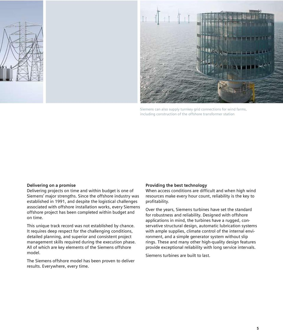 Since the offshore industry was established in 1991, and despite the logistical challenges associated with offshore installation works, every Siemens offshore project has been completed within budget