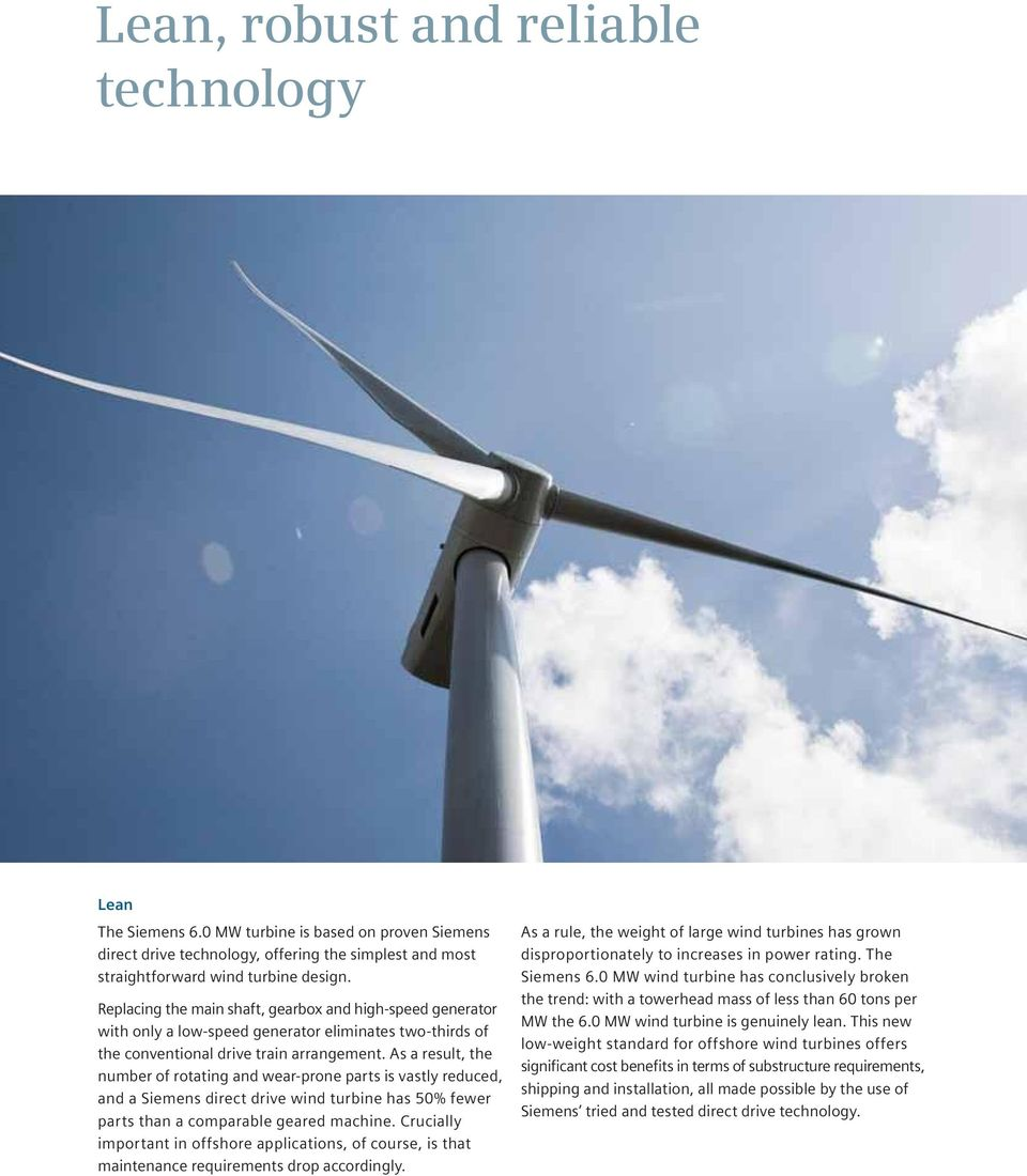 As a result, the number of rotating and wear-prone parts is vastly reduced, and a Siemens direct drive wind turbine has 50% fewer parts than a comparable geared machine.