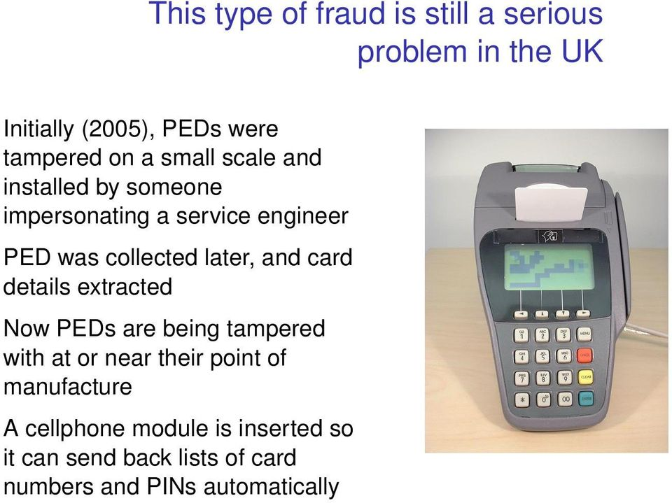 and card details extracted Now PEDs are being tampered with at or near their point of
