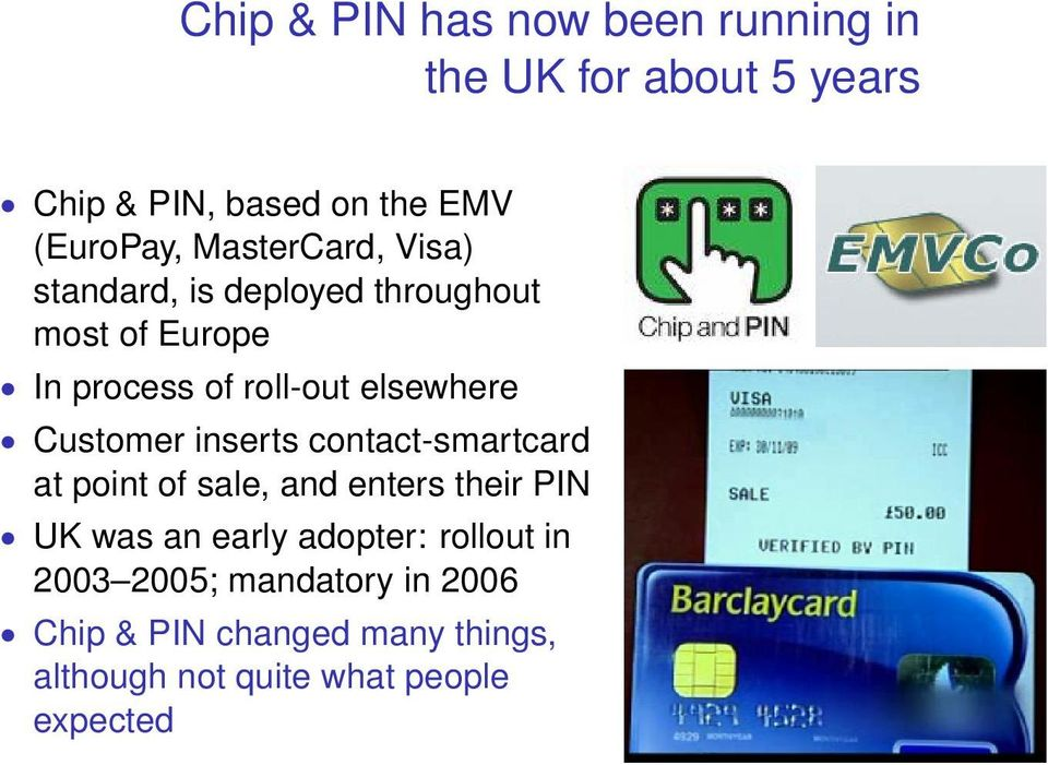 Customer inserts contact-smartcard at point of sale, and enters their PIN UK was an early adopter: