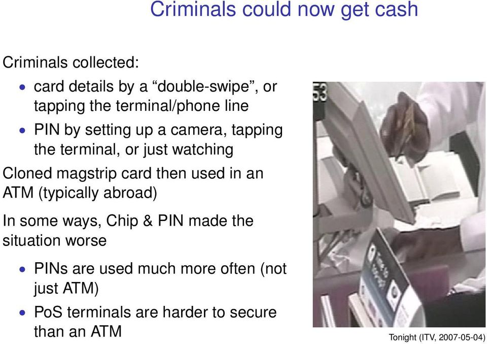 card then used in an ATM (typically abroad) In some ways, Chip & PIN made the situation worse PINs are