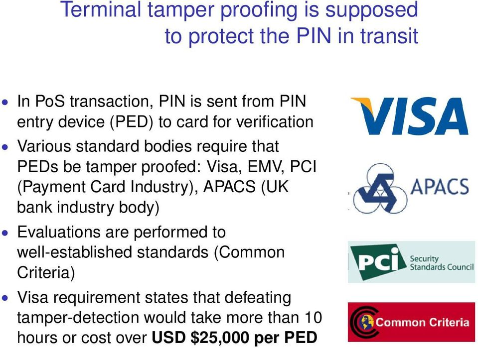 (Payment Card Industry), APACS (UK bank industry body) Evaluations are performed to well-established standards (Common