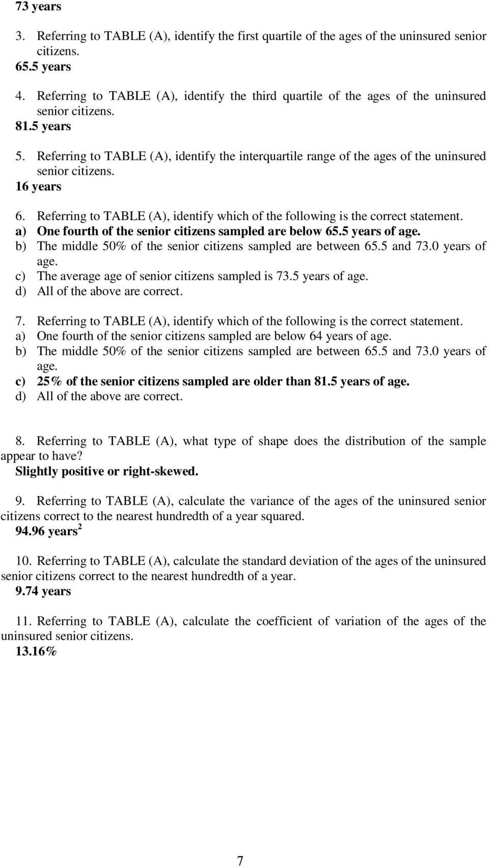 Referring to TABLE (A), identify the interquartile range of the ages of the uninsured senior citizens. 16 years 6. Referring to TABLE (A), identify which of the following is the correct statement.