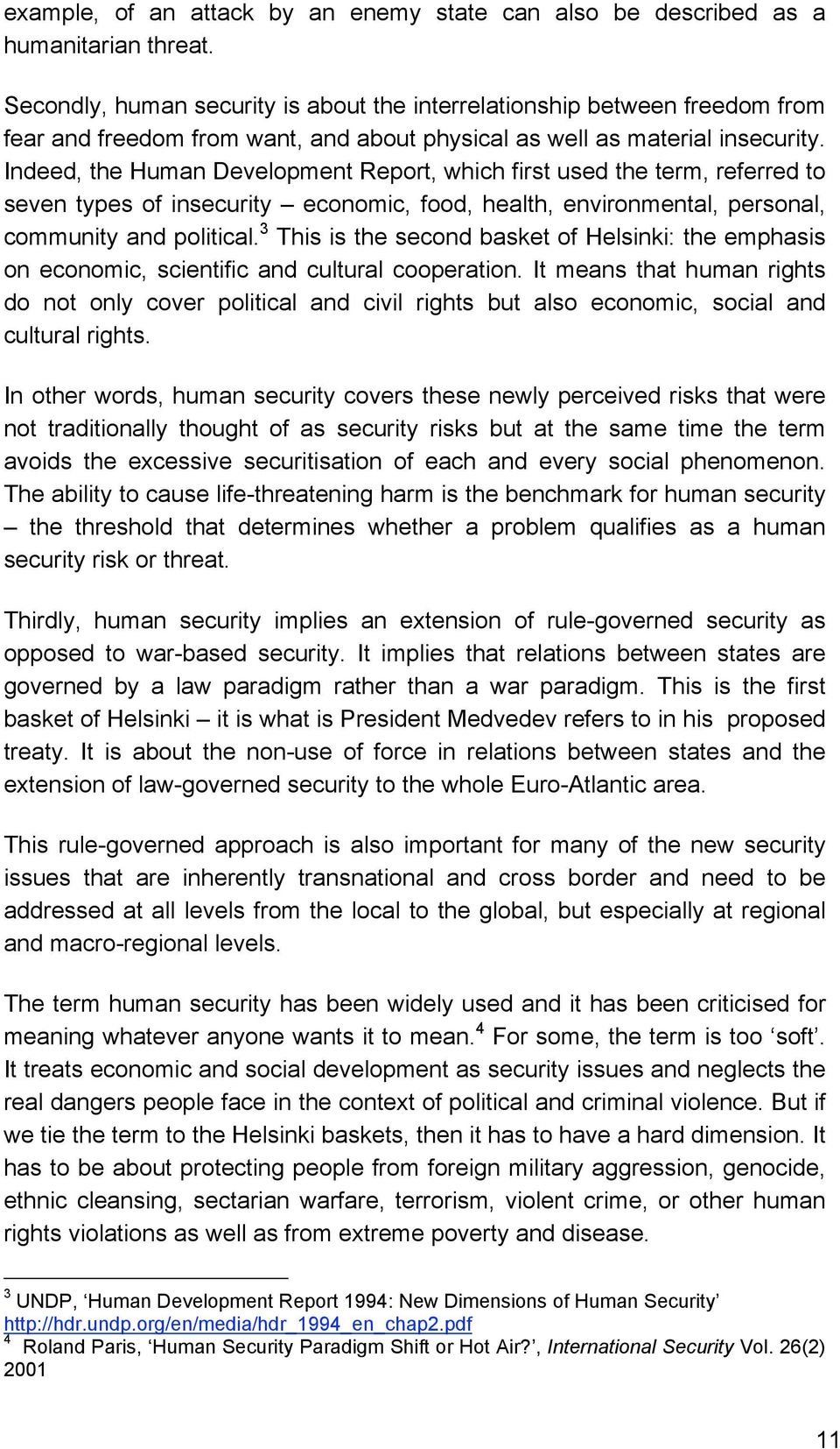 Indeed, the Human Development Report, which first used the term, referred to seven types of insecurity economic, food, health, environmental, personal, community and political.