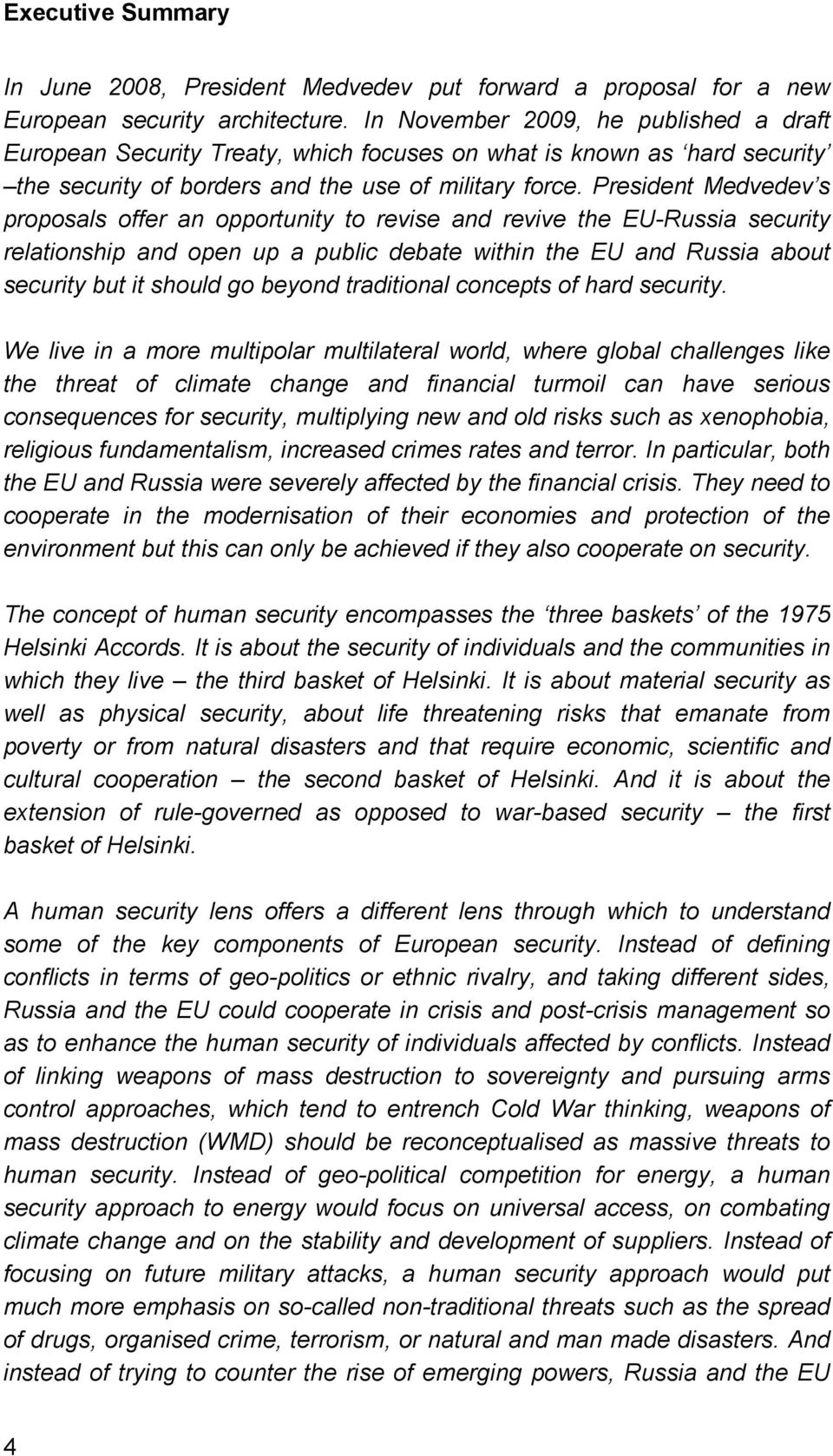 President Medvedev s proposals offer an opportunity to revise and revive the EU-Russia security relationship and open up a public debate within the EU and Russia about security but it should go