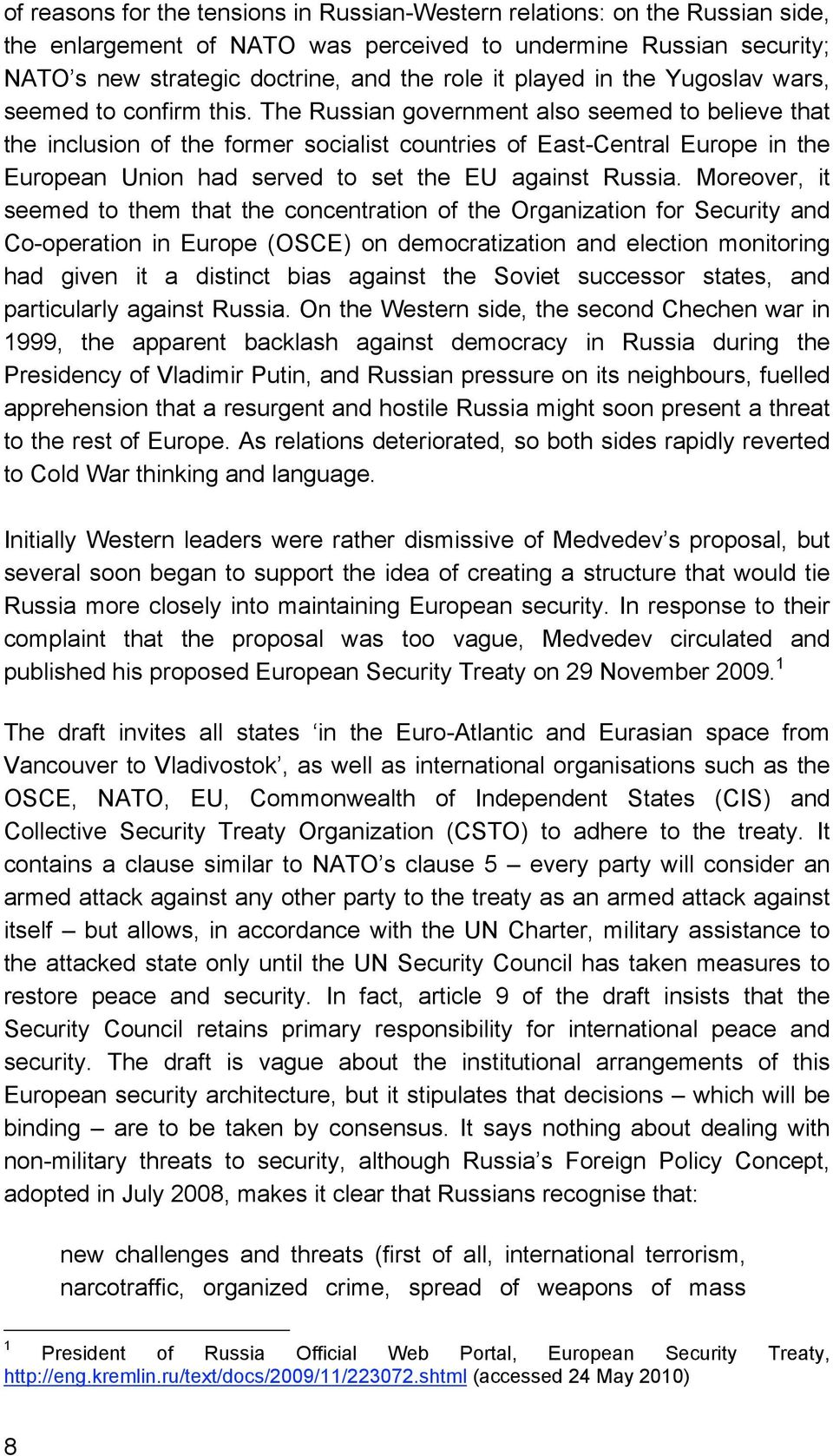 The Russian government also seemed to believe that the inclusion of the former socialist countries of East-Central Europe in the European Union had served to set the EU against Russia.