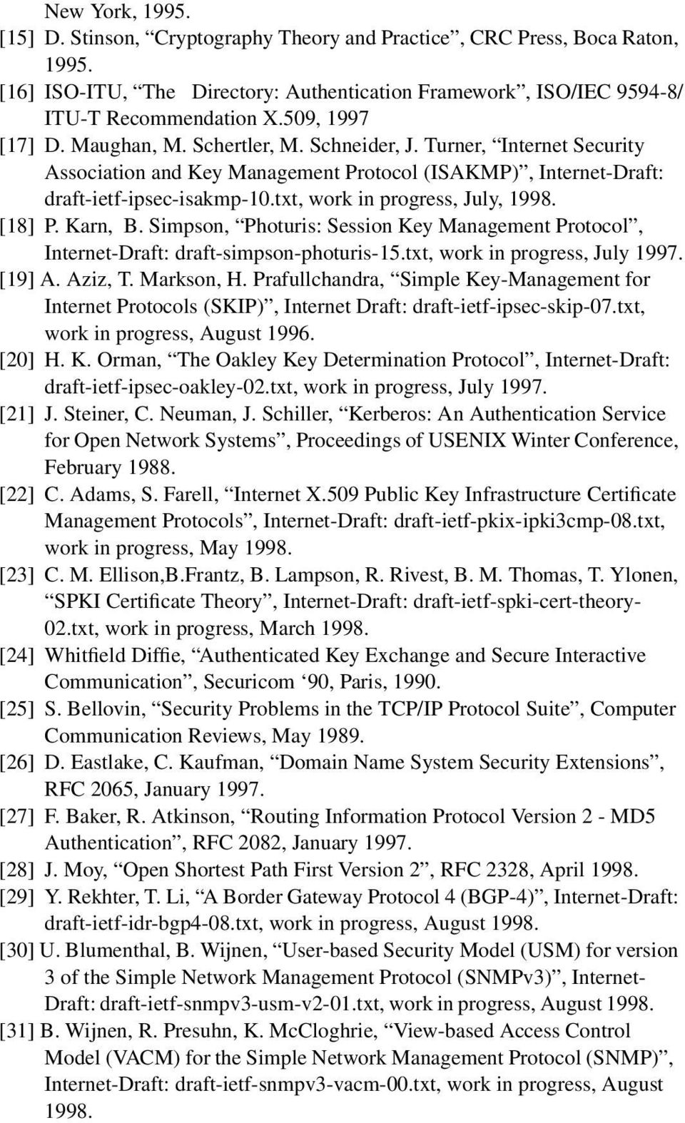 txt, work in progress, July, 1998. [18] P. Karn, B. Simpson, Photuris: Session Key Management Protocol, Internet-Draft: draft-simpson-photuris-15.txt, work in progress, July 1997. [19] A. Aziz, T.