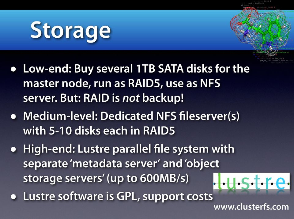 Medium-level: Dedicated NFS fileserver(s) with 5-10 disks each in RAID5 High-end: Lustre