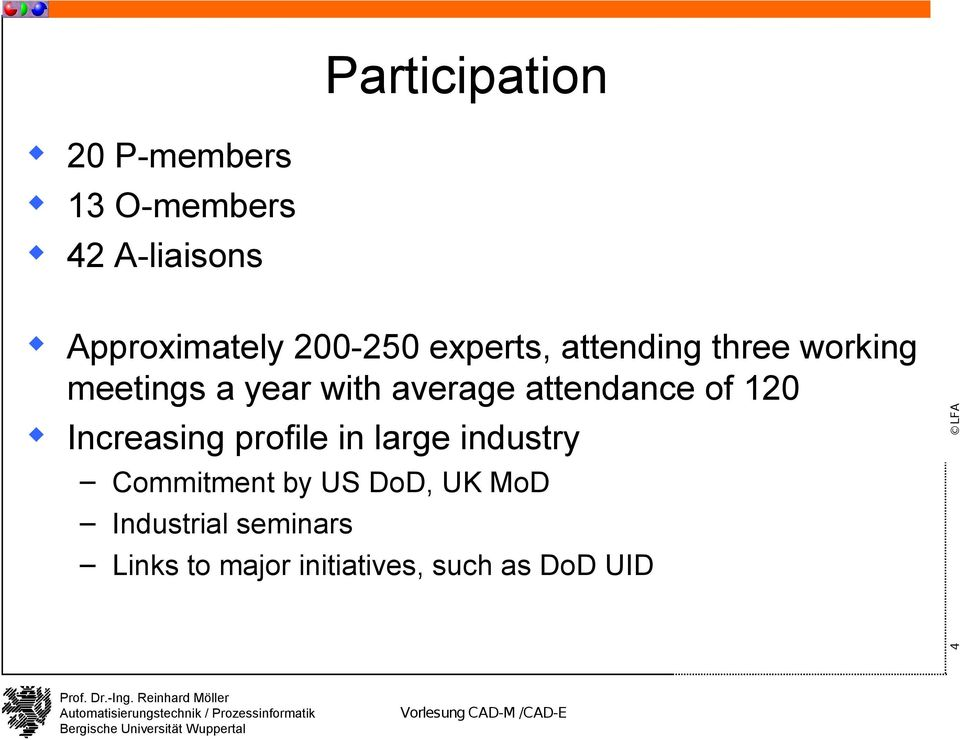 attendance of 120 Increasing profile in large industry Commitment by US