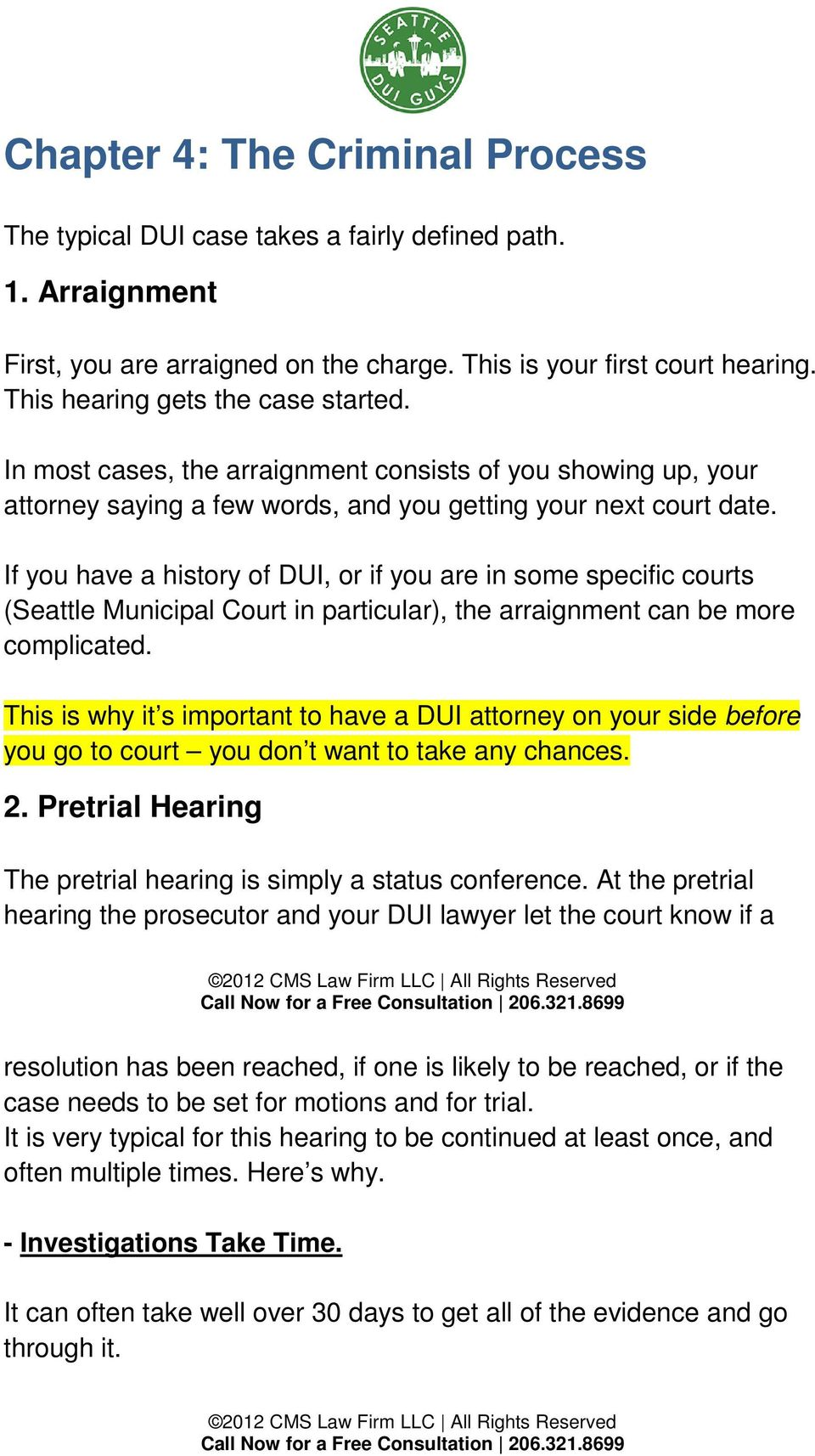 If you have a history of DUI, or if you are in some specific courts (Seattle Municipal Court in particular), the arraignment can be more complicated.