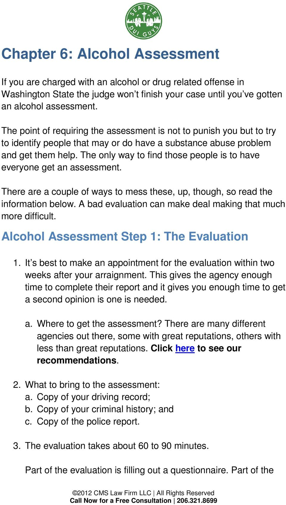 The only way to find those people is to have everyone get an assessment. There are a couple of ways to mess these, up, though, so read the information below.