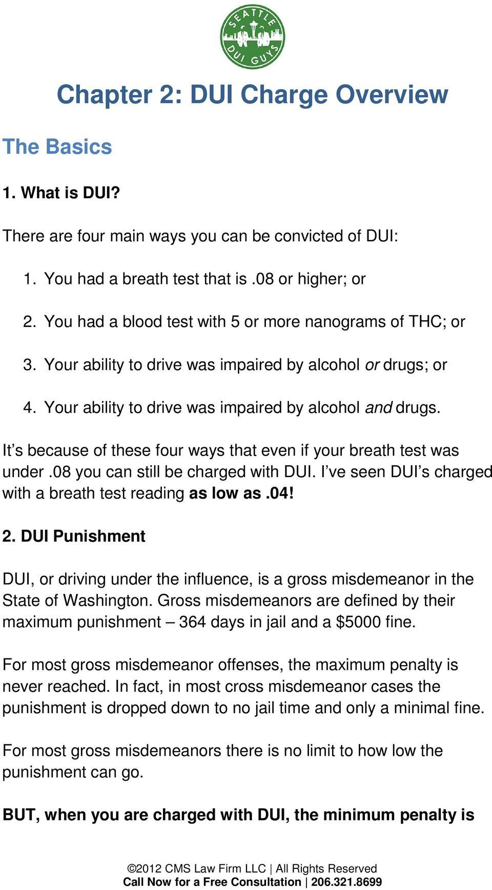 It s because of these four ways that even if your breath test was under.08 you can still be charged with DUI. I ve seen DUI s charged with a breath test reading as low as.04! 2.