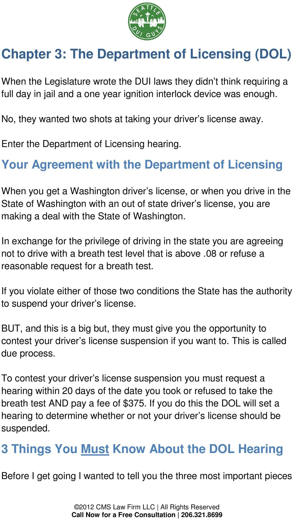 Your Agreement with the Department of Licensing When you get a Washington driver s license, or when you drive in the State of Washington with an out of state driver s license, you are making a deal